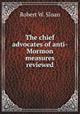 The Chief Advocates of Anti-Mormon Measures Reviewed, Robert W. Sloan, 5518810199