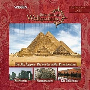 Reise durch die Weltgeschichte, 3. Jahrtausend v.Chr. (WISSEN) Hörbuch
