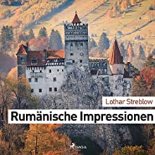 Rumänische Impressionen Hörbuch von Lothar Streblow Gesprochen von: Lothar Streblow