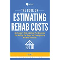 The Book on Estimating Rehab Costs: The Investor's Guide to Defining Your Renovation...