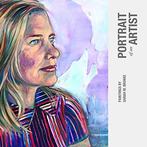 Portrait of an Artist: Paintings by Sarah M. Brokke