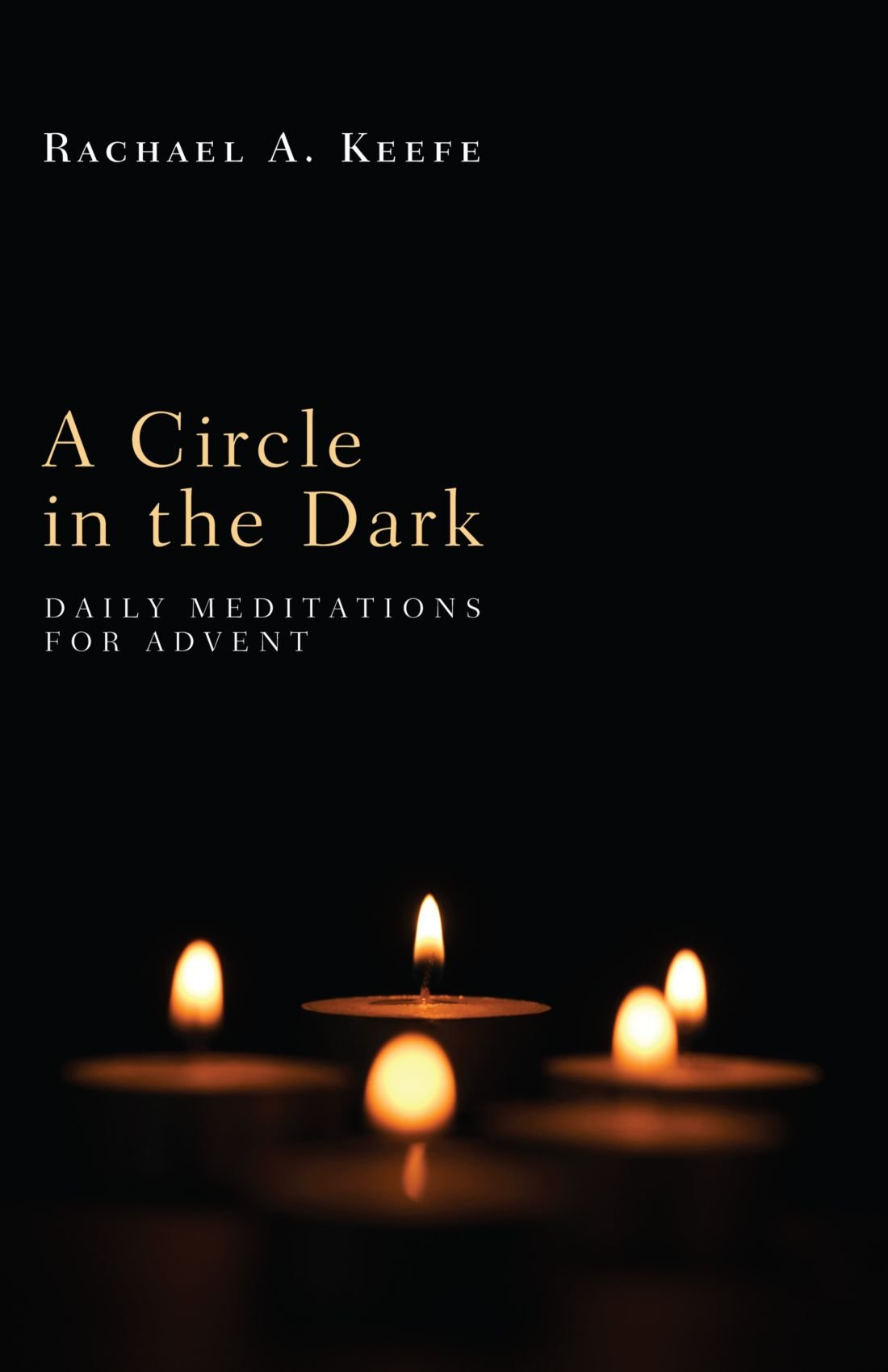 Read Online A Circle in the Dark: Daily Meditations for Advent ebook