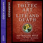 The Toltec Art of Life and Death | Don Miguel Ruiz,Barbara Emrys