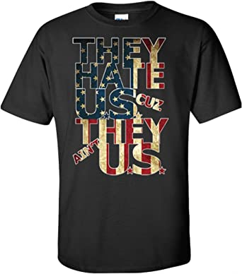 a0220e7a7 Patriot Apparel Ladies They Hate Us Cuz They Aint Us Funny Patriotic T-Shirt  Tee