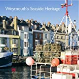 Weymouth's Seaside Heritage (Informed Conservation), Allan Brodie, Colin Ellis, David Stuart, Gary Winter, 1848020082