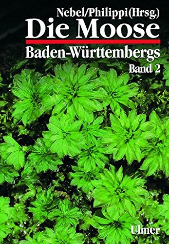 Die Moose Baden-Württembergs, Bd.2, Bryophytina II, Schistostegales bis Hypnobryales (Grundlagenwerke Baden-Württemberg)
