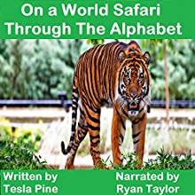 On a World Safari through the Alphabet Audiobook by Tesla Pine Narrated by Ryan Taylor