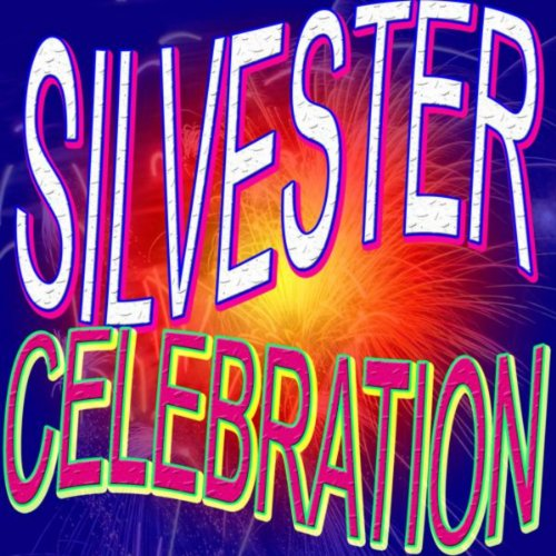 Silvester Celebration [Explicit] (Top Happy New Year Mister Lover Party Loca Hits)