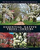 small trees for landscaping Essential Native Trees and Shrubs for the Eastern United States: The Guide to Creating a Sustainable Landscape
