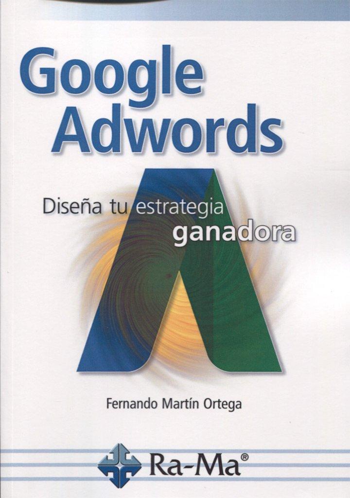 Google Adwords. DiseñA Tu Estrategia Ganadora Tapa blanda – 1 oct 2016 FERNANDO MARTIN ORTEGA 8499646662 Búsqueda en Internet