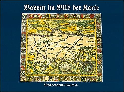 Bayern Im Bild Der Karte Cartographia Bavariae Hans Wolff