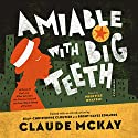 Amiable with Big Teeth: A Novel of the Love Affair Between the Communists and the Poor Black Sheep of Harlem Audiobook by Claude McKay, Brent Hayes Edwards - editor, Jean-Christophe Cloutier - editor Narrated by Prentice Onayemi