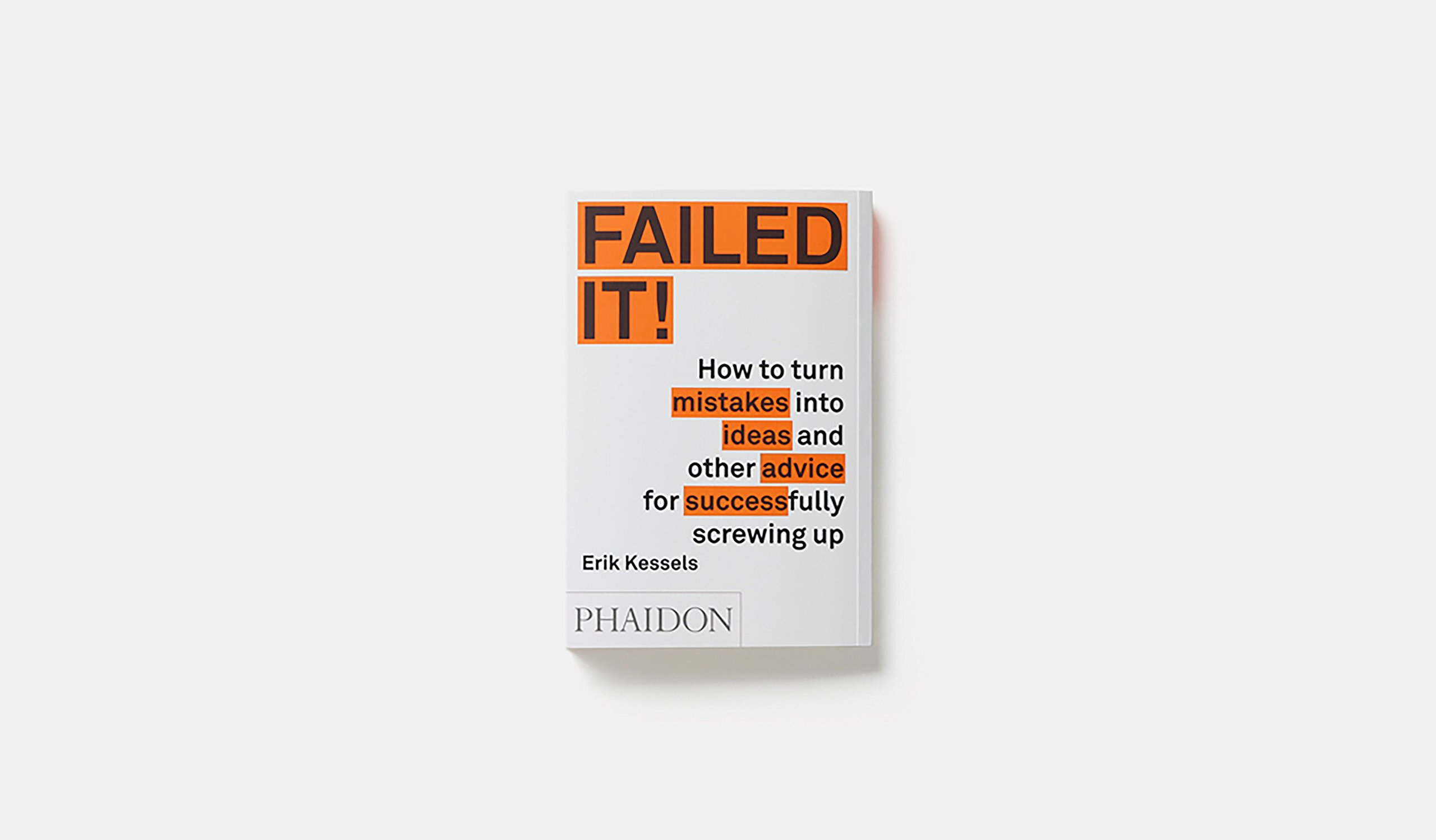 Failed it!: How to turn mistakes into ideas and other advice for ...
