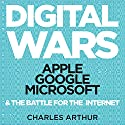 Digital Wars: Apple, Google, Microsoft, and the Battle for the Internet Audiobook by Charles Arthur Narrated by Stephen Rashbrook