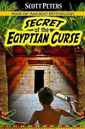 secret of the egyptian curse kids of ancient mythology kindle edition by scott peters. Black Bedroom Furniture Sets. Home Design Ideas
