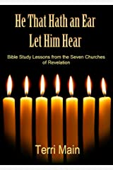 He That Hath an Ear Let Him Hear: Bible Study Lessons from the Seven Churches of Revelation (The Wordmaster Bible Study Library) Kindle Edition