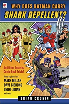 Why Does Batman Carry Shark Repellent?: And Other Amazing Comic Book Trivia! by [Cronin, Brian]