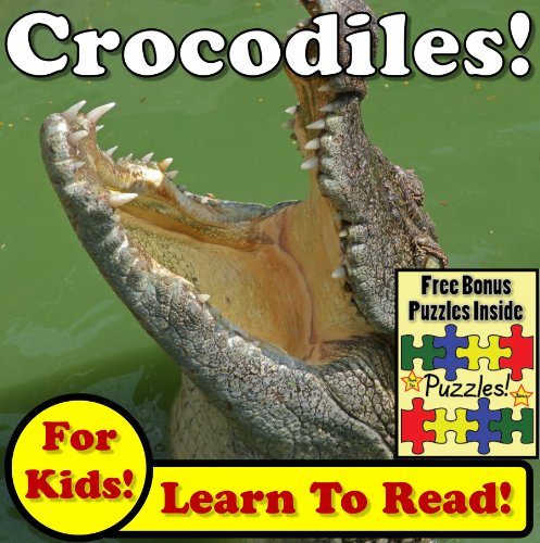 out Crocodiles While Learning To Read - Crocodile Photos And Croc Facts Make It Easy In This Children's Book! (Over 45+ Photos of Crocodiles) (Croc Photo)