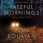 Fateful Mornings: Henry Farrell Series, Book 2   Tom Bouman