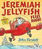 Jeremiah Jellyfish Flies High!, John Fardell, 1849391475