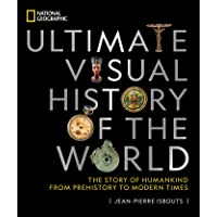 National Geographic Ultimate Visual History of the World: The Story of Humankind From Prehistory to Modern Times