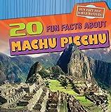 20 Fun Facts About Machu Picchu (Fun Fact File: World Wonders!)
