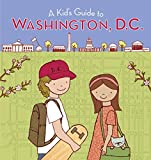 A Kid s Guide to Washington, D.C.: Revised and Updated Edition