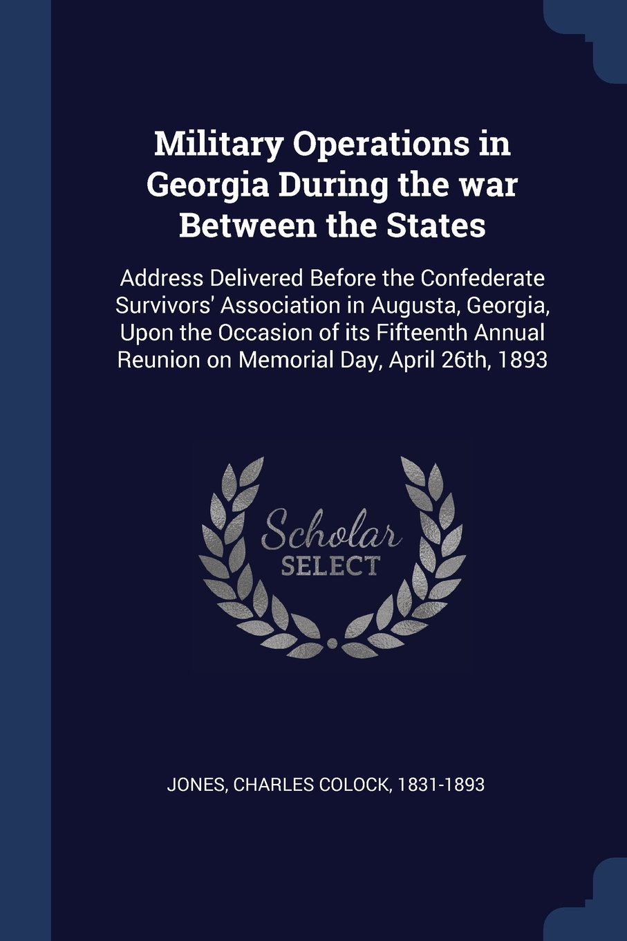 Download Military Operations in Georgia During the war Between the States: Address Delivered Before the Confederate Survivors' Association in Augusta, Georgia, ... Reunion on Memorial Day, April 26th, 1893 pdf epub