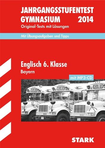 Jahrgangsstufentest Gymnasium Bayern/Englisch 6. Klasse mit MP3-CD 2014: Original-Tests und Basiswissen mit Lösungen.