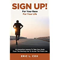 Sign Up!: 10 Interactive Lessons to Take Your Goals from the Starting Line to Across the Finish Line