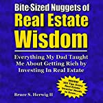 Bite-Sized Nuggets of Real Estate Wisdom: Everything My Dad Taught Me About Getting Rich by Investing in Real Estate | Bruce Herwig