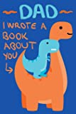 Dad I Wrote A Book About You: Little Dinosaur and Dad Cute Father's Day Gift Fill In The Blank Story Book Using Prompts