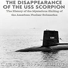 The Disappearance of the USS Scorpion: The History of the Mysterious Sinking of the American Nuclear Submarine | Livre audio Auteur(s) :  Charles River Editors Narrateur(s) : Ken Teutsch
