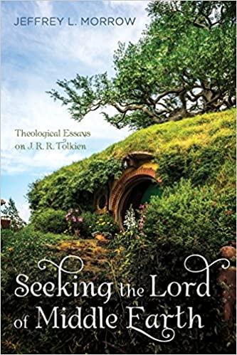 com seeking the lord of middle earth theological essays  com seeking the lord of middle earth theological essays on j r r tolkien 9781532600043 jeffrey l morrow books