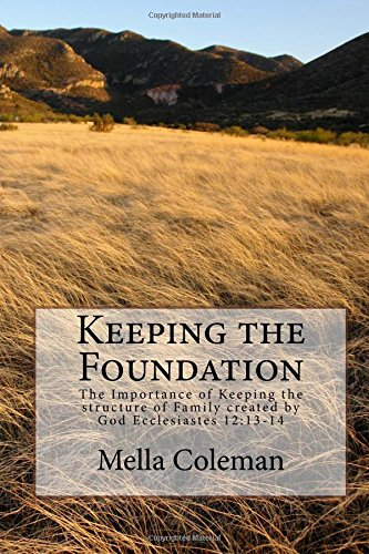 Download Keeping the Foundation: The Importance of Keeping the structure of Family created by God Ecclesiastes 12:13-14 pdf epub