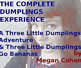The Complete Dumplings Experience: A Three Little Dumplings Adventure, and Three Little Dumplings Go Bananas by [Cohen, Megan]