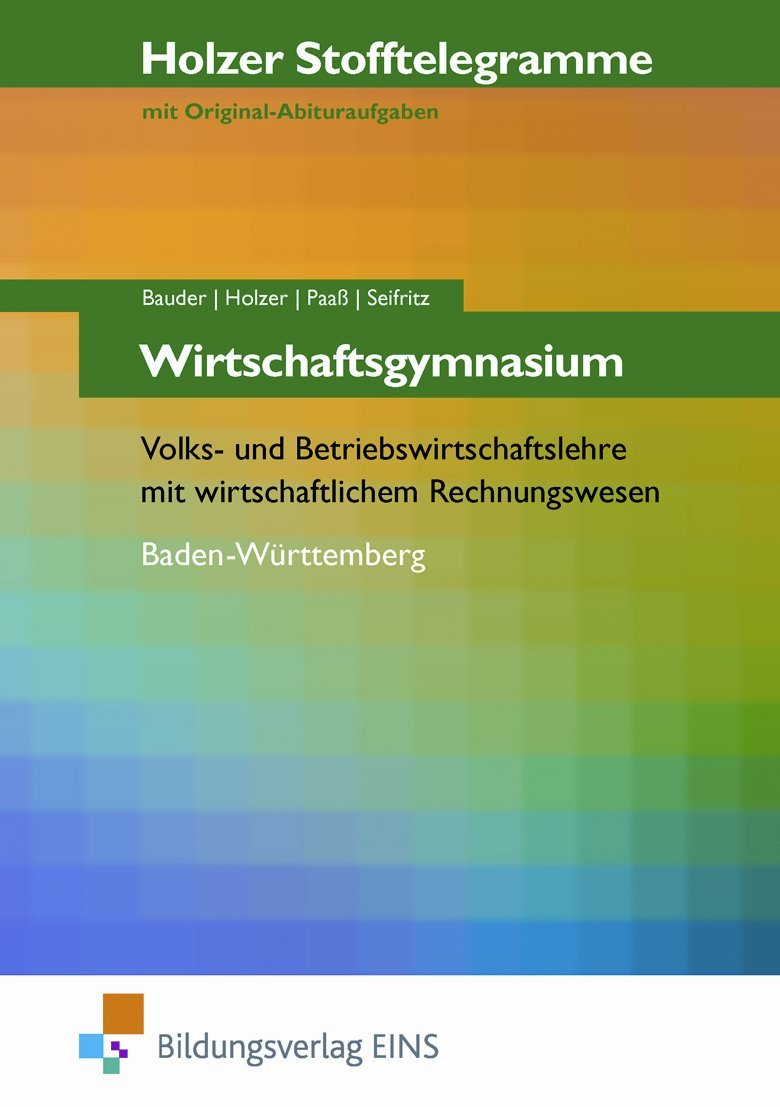 Holzer Stofftelegramme Wirtschaftsgymnasium - Volks- und Betriebswirtschaftslehre mit wirtschaftlichem Rechnungswesen. Baden-Württemberg. Aufgabenband.