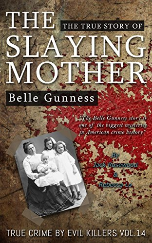 Belle Gunness: The True Story of The Slaying Mother: Historical Serial Killers and Murderers (True Crime by Evil Killers Book 14) by [Rosewood, Jack, Lo, Rebecca]