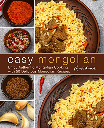 Easy Mongolian Cookbook: Enjoy Authentic Mongolian Cooking with 50 Delicious Mongolian Recipes (4th) by BookSumo Press