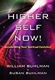 Higher Self Now!: Accelerating Your Spiritual Evolution (English Edition)