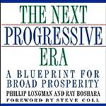 The Next Progressive Era: A Blueprint for Broad Prosperity | Phillip Longman,Ray Boshara