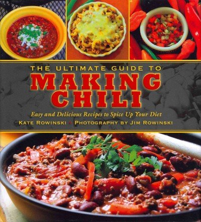 The Ultimate Guide To Making Chili Easy And Delicious Recipes To Spice Up Your Diet The Ultimate Guide To Making Chili