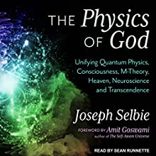 The Physics of God: Unifying Quantum Physics, Consciousness, M-Theory, Heaven, Neuroscience and Transcendence Audiobook by Amit Goswami, Joseph Selbie Narrated by Sean Runnette