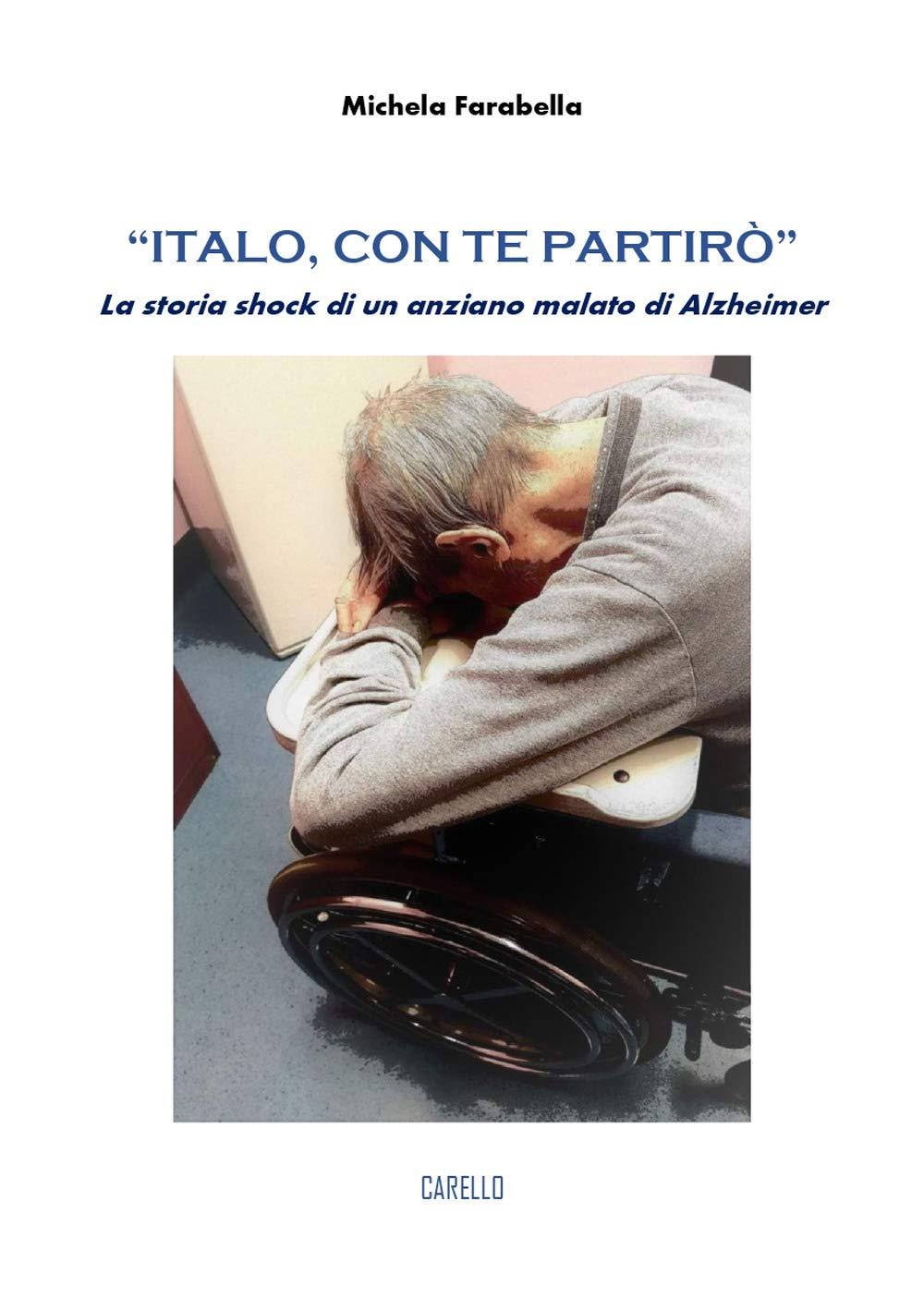 Italo, con te partirò». La storia shock di un anziano malato di Alzheimer:  Amazon.it: Farabella, Michela: Libri