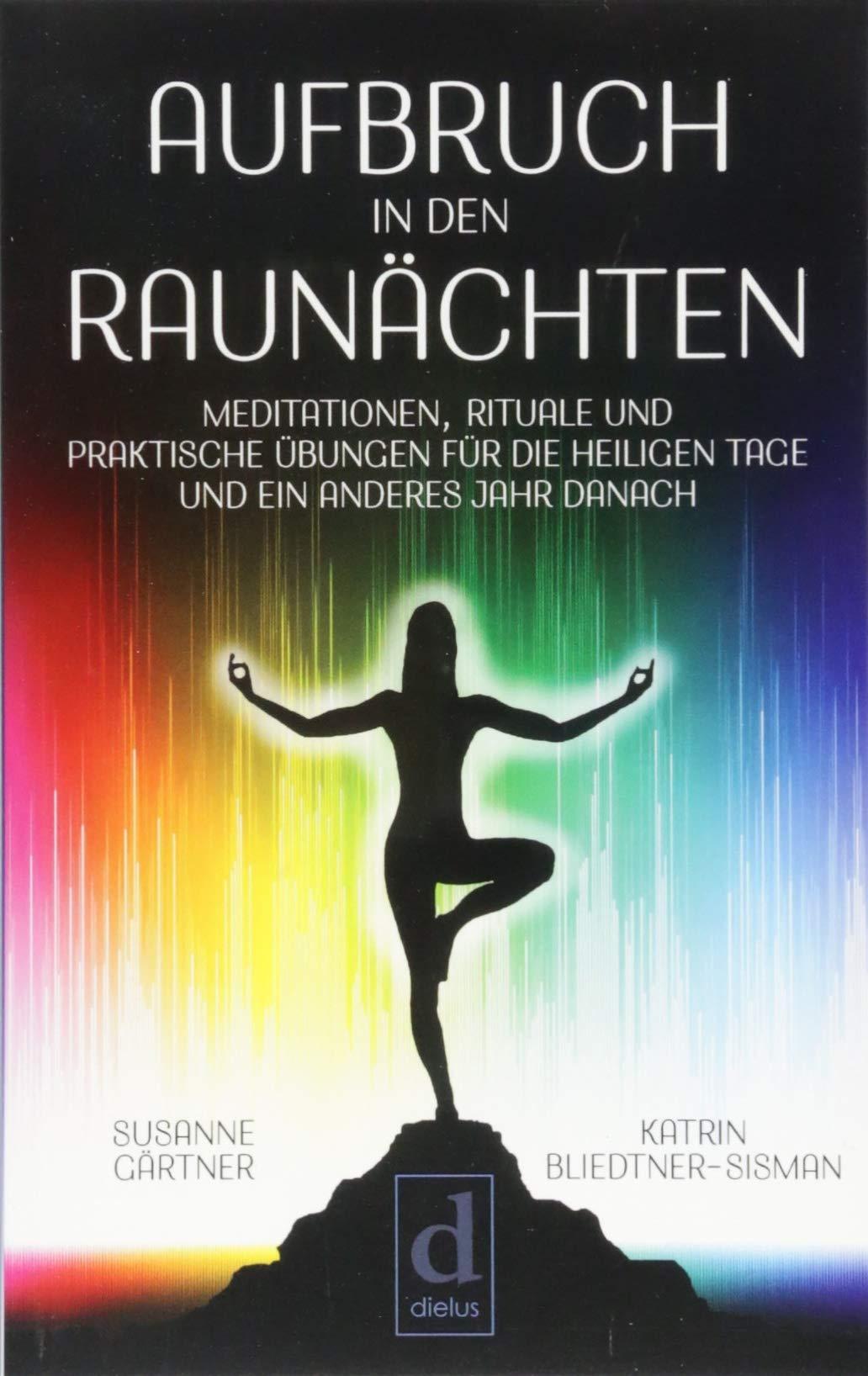Aufbruch In Den Raunächten  Meditationen Rituale Und Praktische Übungen Für Die Heiligen Tage Und Ein Anderes Jahr Danach