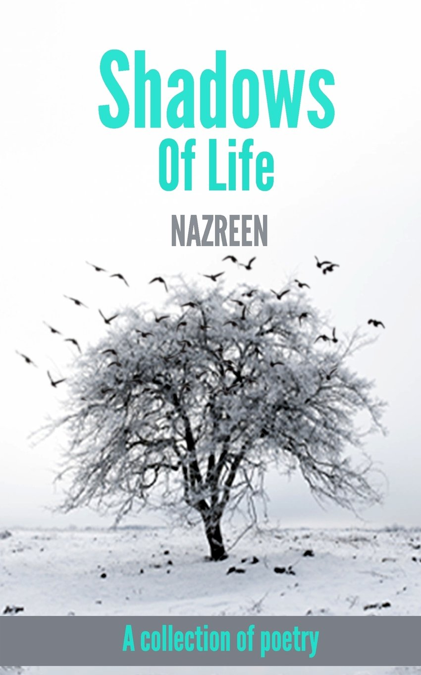 Shadows Of Life: A Collection Of Poetry: Nazreen: 9789352676736:  Amazon: Books