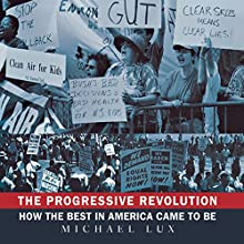 The Progressive Revolution: How the Best in America Came to Be Audiobook by Michael Lux Narrated by Richard Topol