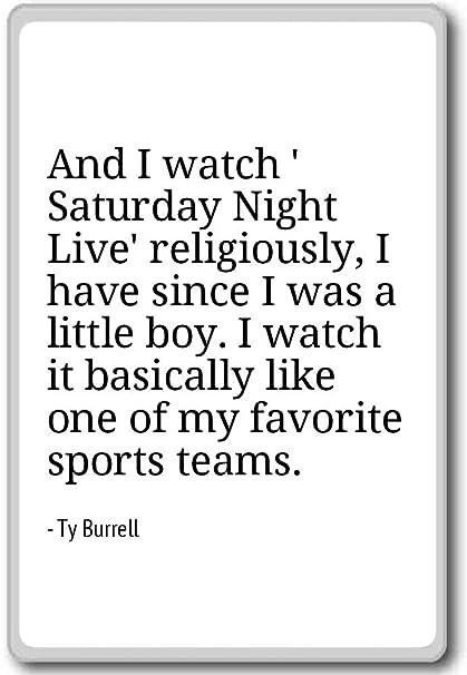 Amazoncom And I Watch Saturday Night Live Religiously I Ty