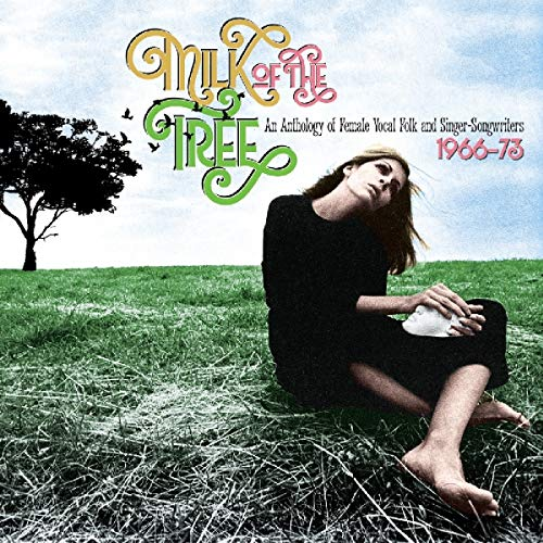 Milk of the Tree: An Anthology of Female Vocal Folk And Singer-Songwriters 1966-73