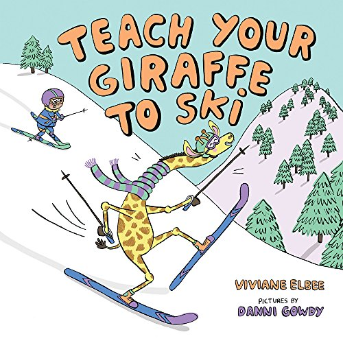 Teach Your Giraffe to Ski by Albert Whitman & Company